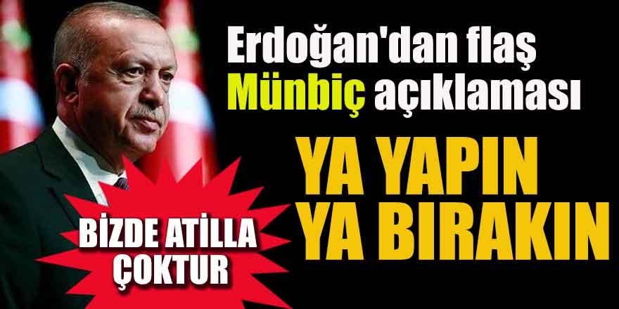 Erdoğan'dan flaş Münbiç açıklaması; Ya yapın ya bırakın