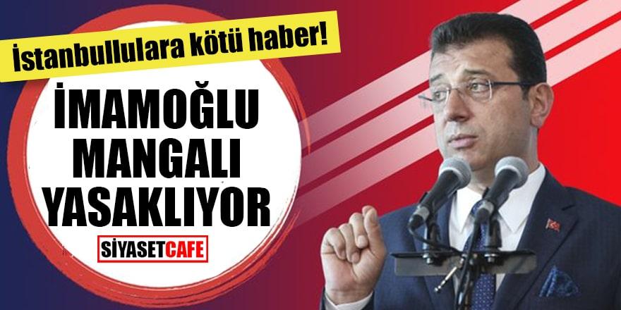 İstanbullulara kötü haber! İmamoğlu mangalı yasaklıyor