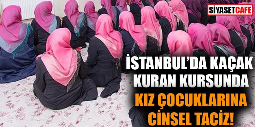 İstanbul'da kaçak Kuran kursunda kız çocuklarına cinsel taciz!