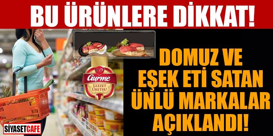 Domuz ve eşek eti satan ünlü markalar açıklandı!