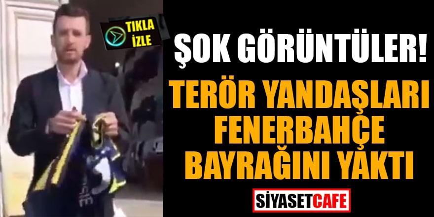 Terör yandaşları Fenerbahçe bayrağını yaktı! Şok Görüntüler