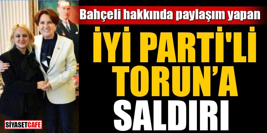 Bahçeli hakkında paylaşım yapan İYİ Parti'li Torun'a saldırı