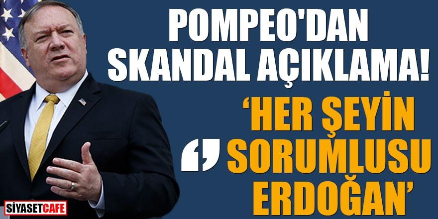 Pompeo'dan skandal açıklama! Her şeyin sorumlusu Erdoğan