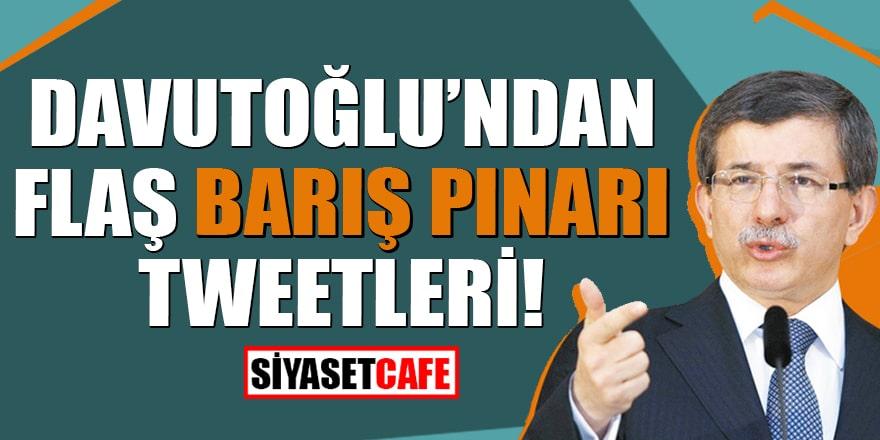 Davutoğlu'ndan flaş Barış Pınarı tweetleri