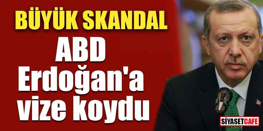 Büyük skandal! ABD Erdoğan'a vize koydu