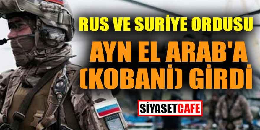 Rus ve Suriye ordusu Ayn el Arab'a (Kobani) girdi