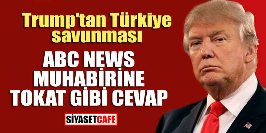 Trump'tan Türkiye savunması; ABC News muhabirine tokat gibi cevap