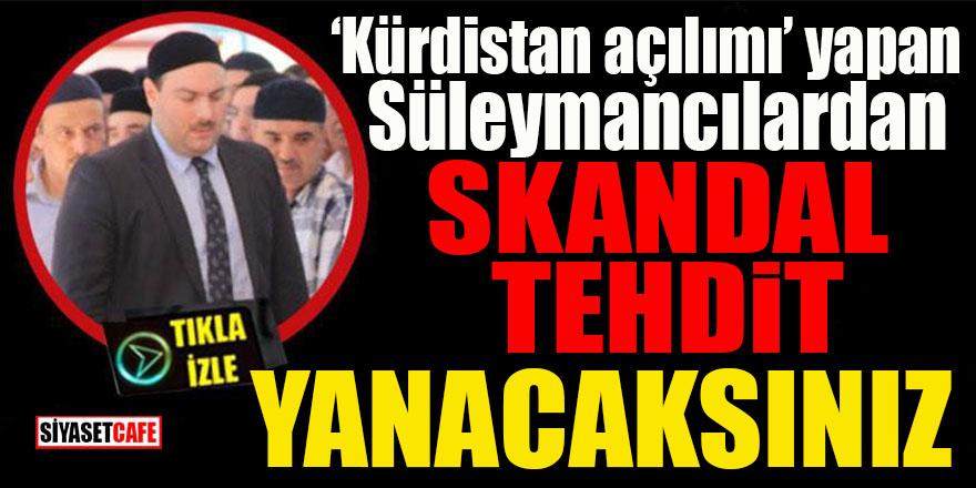 """""""Kürdistan açılımı"""" yapan Süleymancılardan skandal tehdit: Yanacaksınız!"""