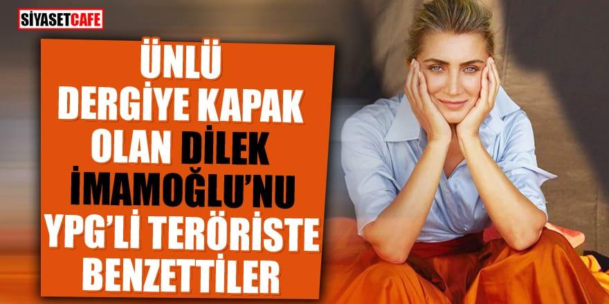 Ünlü dergiye kapak olan Dilek İmamoğlu'nu YPG'li teröriste benzettiler
