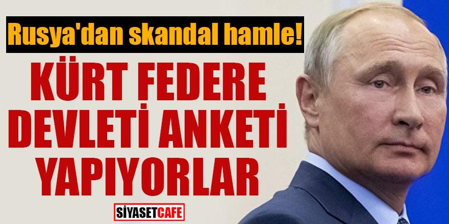 Rusya'dan skandal hamle! Kürt Federe Devleti anketi yapıyorlar