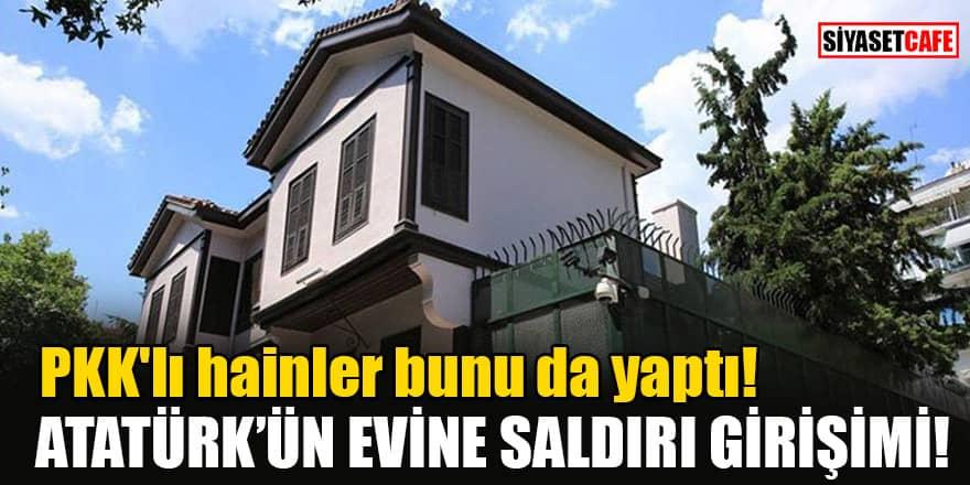 PKK'lı hainler bunu da yaptı! Atatürk'ün Evine saldırı girişimi!