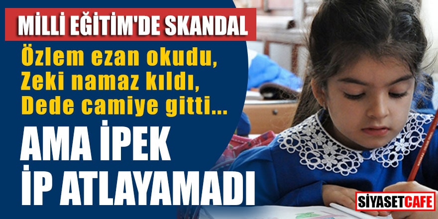 Milli Eğitim'de ilk okuma yazma kitabında skandal değişim: İpek ip atlayamadı!