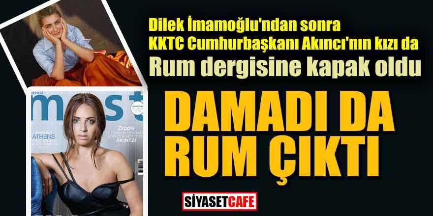 Dilek İmamoğlu'ndan sonra KKTC Cumhurbaşkanı Akıncı'nın kızı da Rum dergisine kapak oldu.