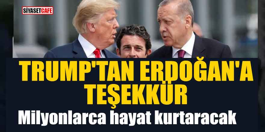 Trump'tan Erdoğan'a teşekkür; Milyonlarca hayat kurtaracak