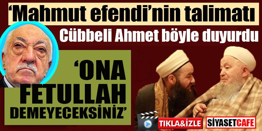 Cübbeli Ahmet Hoca Mahmut Efendi'nin talimatı diye duyurdu: Ona Fetullah demeyeceksiniz!