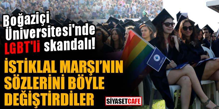 Boğaziçi Üniversitesi'nde LGBT'li skandalı! İstiklal Marşı'nın sözlerini böyle değiştirdiler