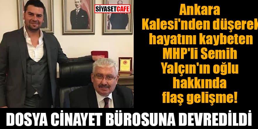 Ankara Kalesi'nden düşerek hayatını kaybeten MHP'li Semih Yalçın'ın oğlu hakkında flaş gelişme!
