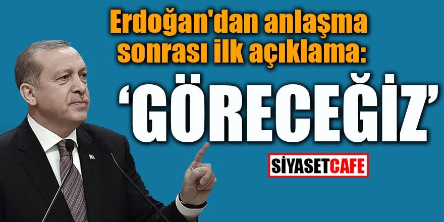 Erdoğan'dan anlaşma sonrası ilk açıklama: Göreceğiz