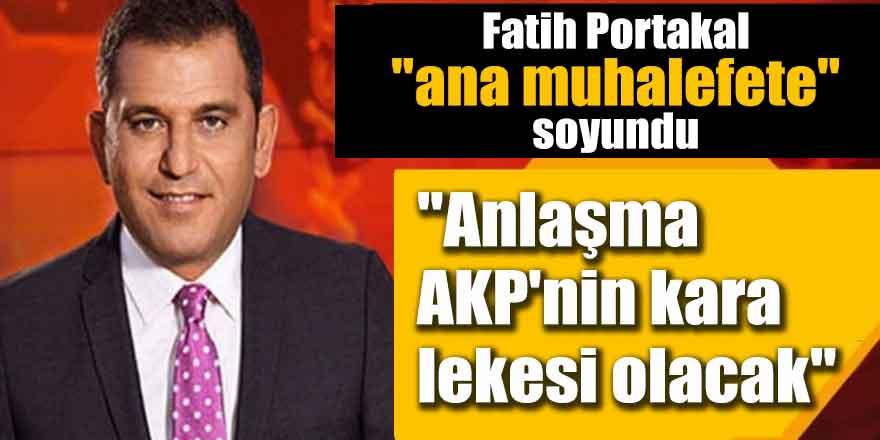 "Fatih Portakal ""ana muhalefete"" soyundu; ""Anlaşma AKP'nin kara lekesi olacak"""