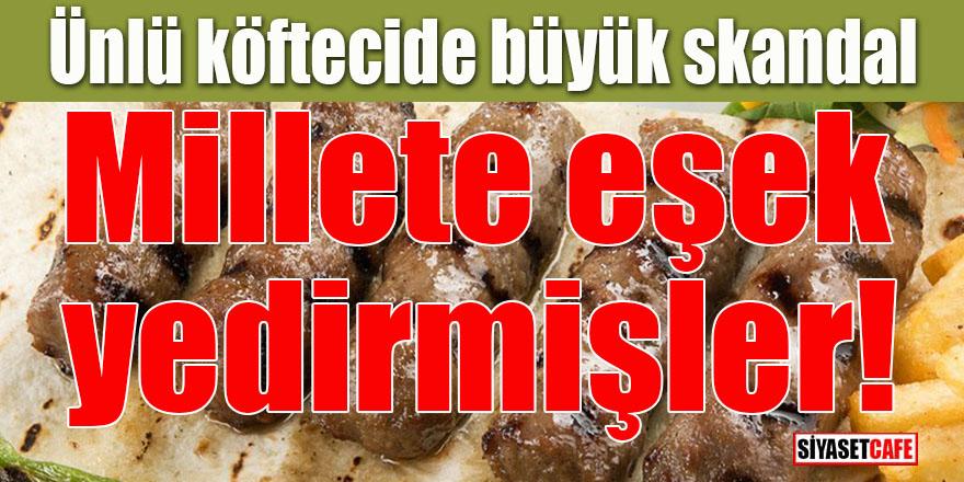 Ünlü köftecide büyük skandal: Millete eşek eti yedirmişler!