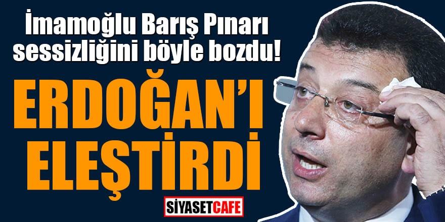 İmamoğlu Barış Pınarı sessizliğini böyle bozdu! Erdoğan'ı eleştirdi
