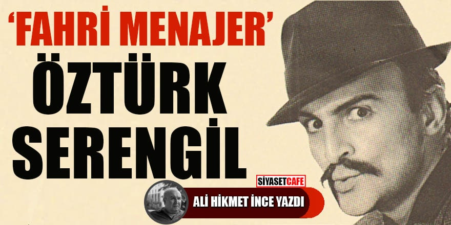 Ali Hikmet İnce yazdı: 'Fahri Menajer' Öztürk Serengil