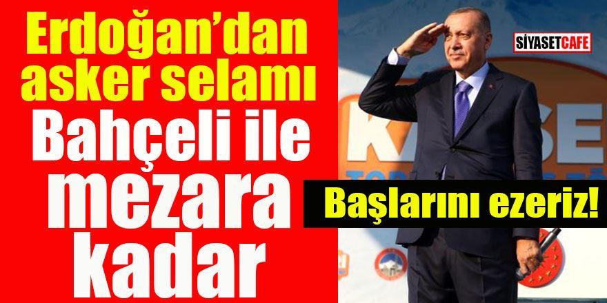 Erdoğan'dan asker selamı: Bahçeli ile mezara kadar!