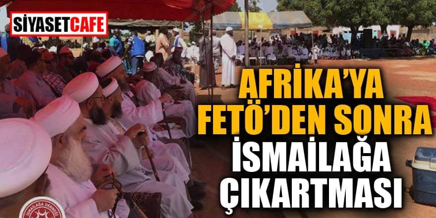 Afrika'ya FETÖ'den sonra İsmailağa çıkartması