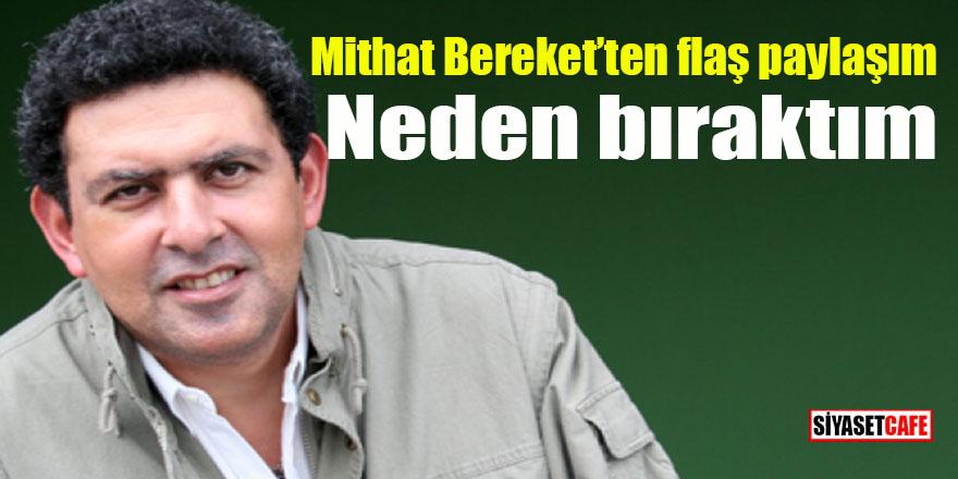 Mithat Bereket'ten flaş paylaşım: Neden bıraktım!