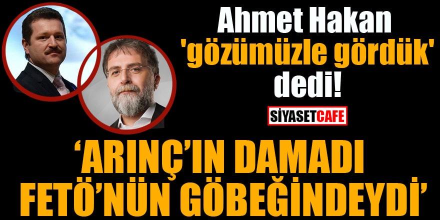 Ahmet Hakan 'gözümüzle gördük' dedi! Arınç'ın damadı FETÖ'nün göbeğindeydi