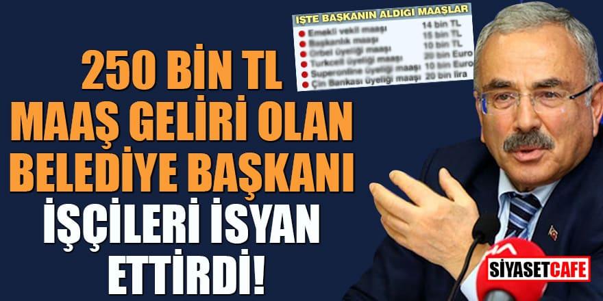 250 bin TL maaş geliri olan belediye başkanı işçileri isyan ettirdi!