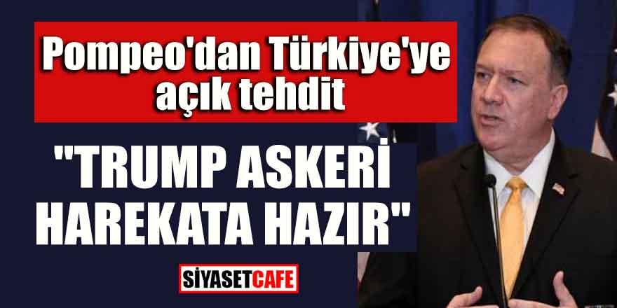 """Pompeo'dan Türkiye'ye açık tehdit; """"Trump askeri harekata hazır"""""""
