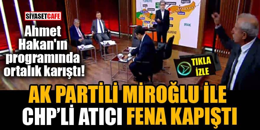 Ahmet Hakan'ın programında ortalık karıştı! AK Partili Miroğlu ile CHP'li Atıcı fena kapıştı