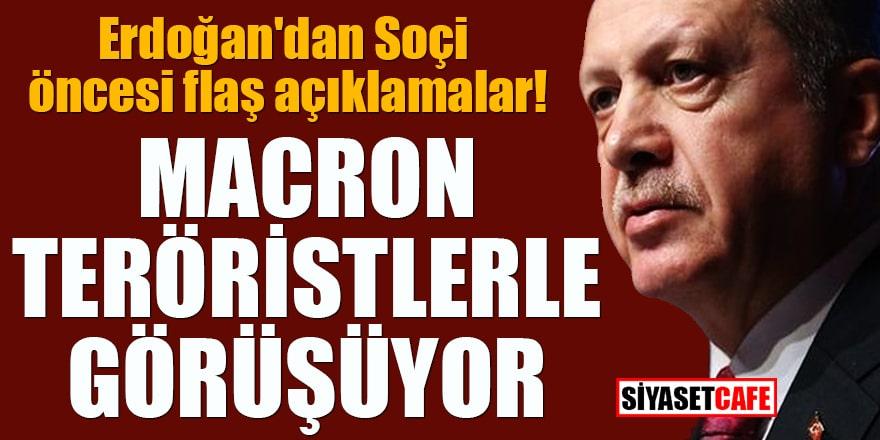 Erdoğan'dan Soçi öncesi flaş açıklamalar! Macron teröristlerle görüşüyor
