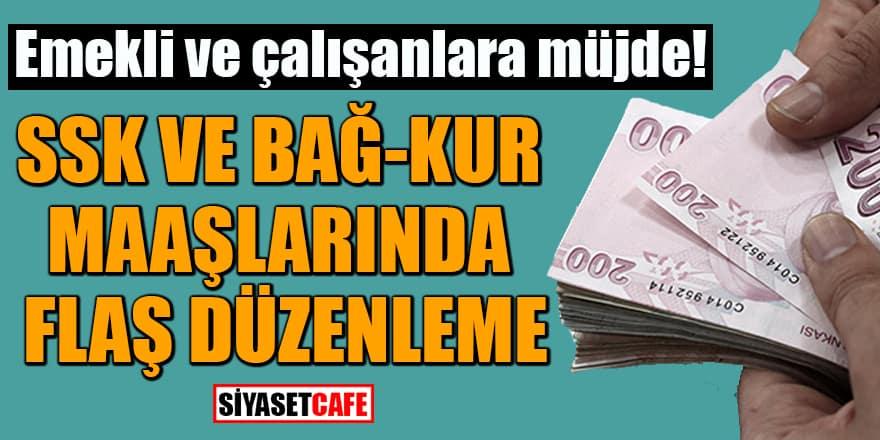 Emekli ve çalışanlara müjde! SSK ve Bağ-Kur maaşlarında flaş düzenleme