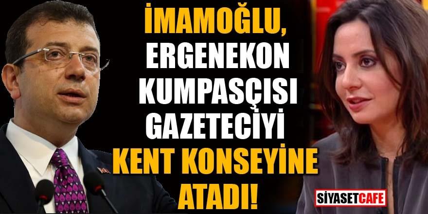 İmamoğlu, Ergenekon kumpasçısı gazeteciyi kent konseyine atadı