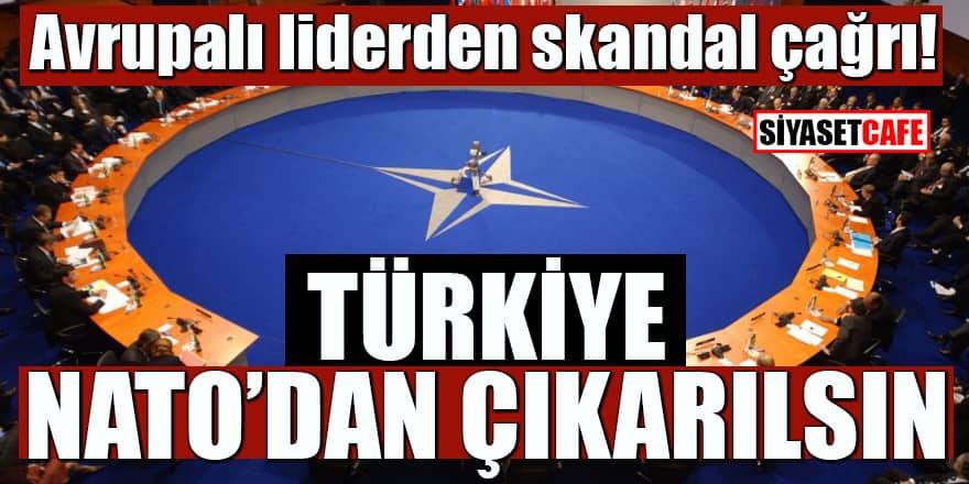 Avrupalı liderden skandal çağrı! 'Türkiye, NATO'dan çıkarılsın'