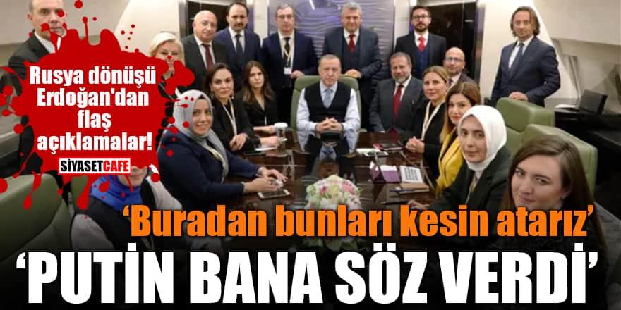"""Rusya dönüşü Erdoğan'dan flaş açıklamalar! """"Putin bana söz verdi"""""""