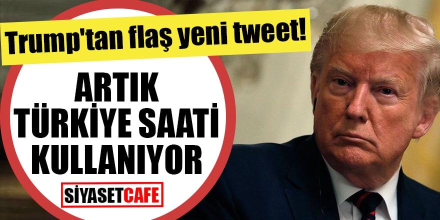 Trump'tan flaş yeni tweet! Artık Türkiye saati kullanıyor