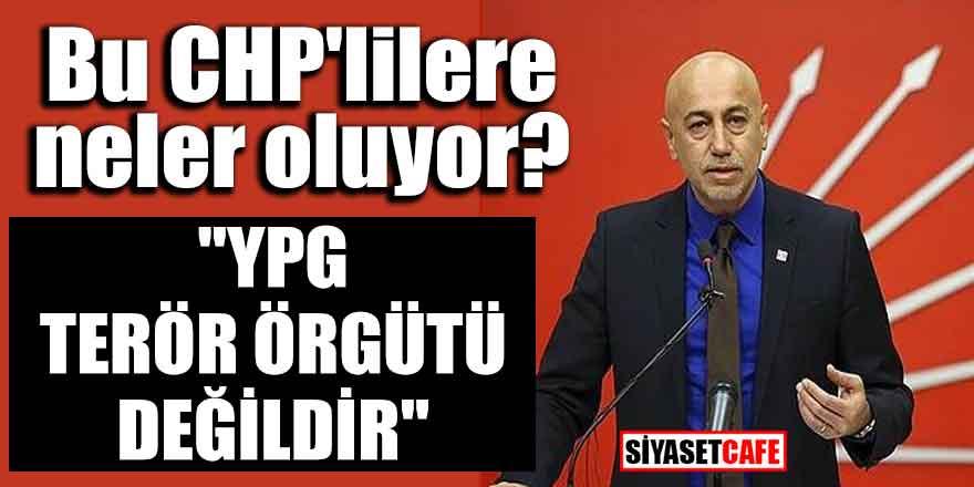"""Bu CHP'lilere neler oluyor? """"YPG terör örgütü değildir"""""""