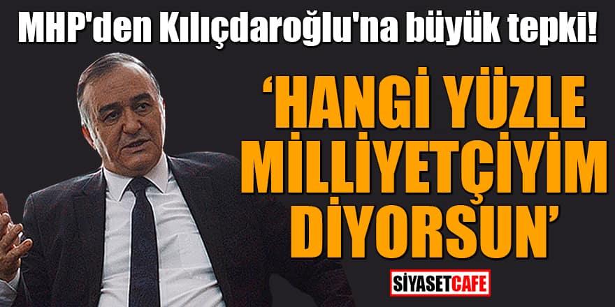 MHP'den Kılıçdaroğlu'na büyük tepki! 'Hangi yüzle milliyetçiyim diyorsun'
