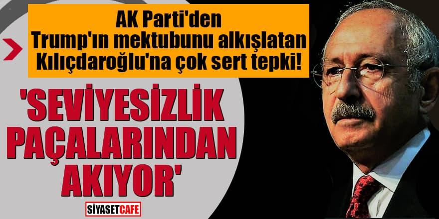 AK Parti'den Trump'ın mektubunu alkışlatan Kılıçdaroğlu'na çok sert tepki!
