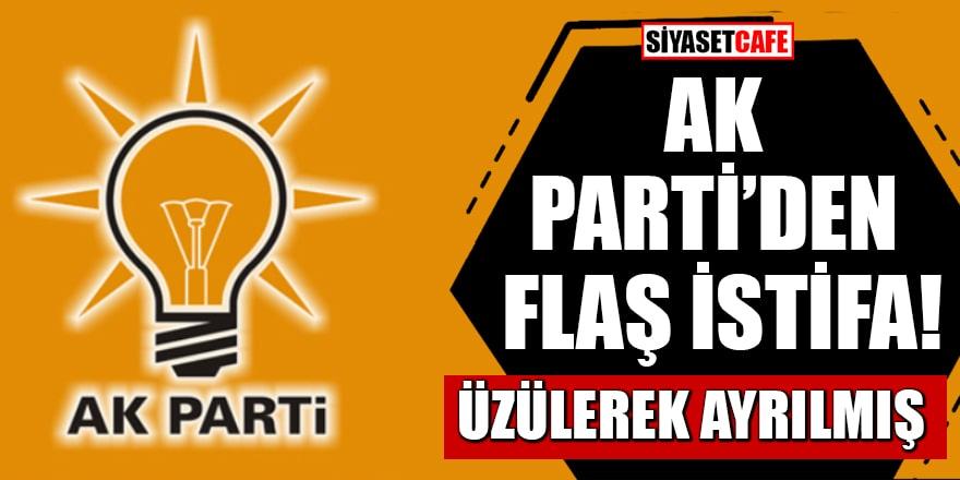AK Parti'den flaş istifa! Üzülerek ayrılmış
