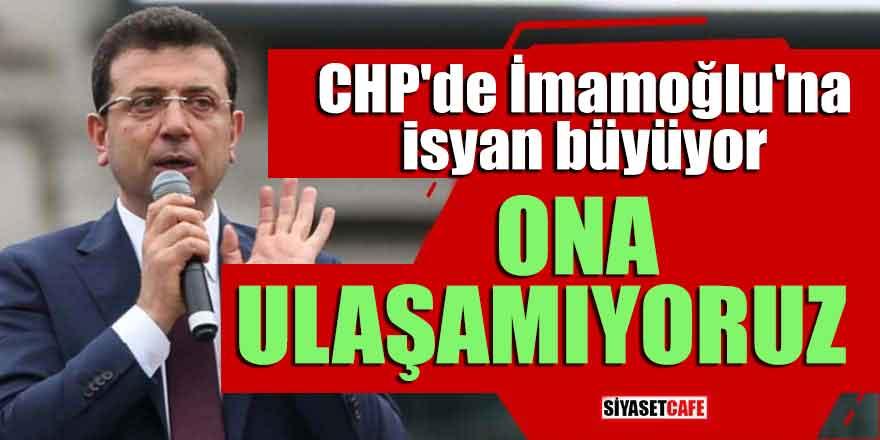 """CHP'de İmamoğlu'na isyan büyüyor; """"Ona ulaşamıyoruz"""""""