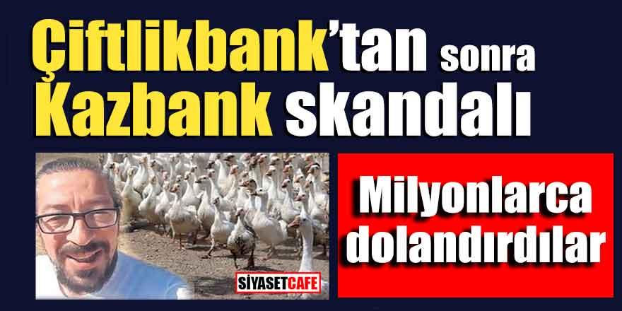 Çiftlikbank'tan sonra Kazbank skandalı; milyonlarca dolandırdılar