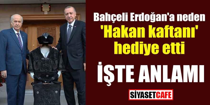 Bahçeli Erdoğan'a neden 'Hakan kaftanı' hediye etti