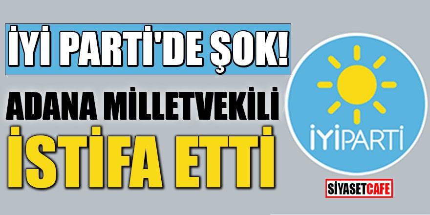 İYİ Parti'de şok! Adana Milletvekili istifa etti