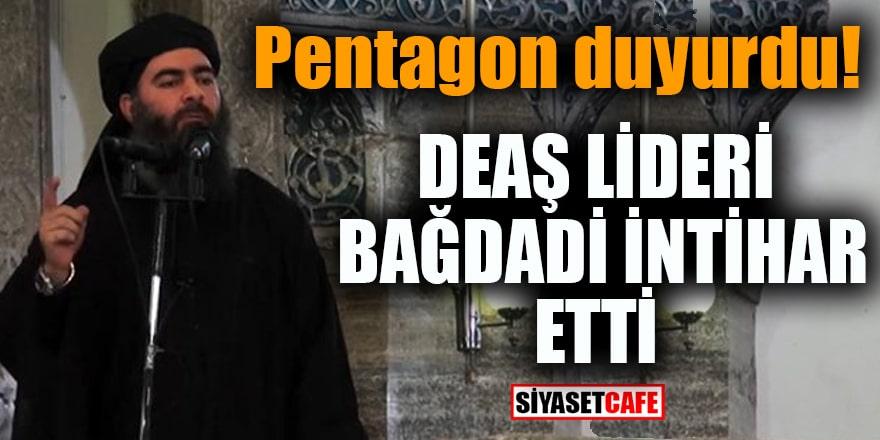 Pentagon duyurdu: DEAŞ lideri Bağdadi intihar etti
