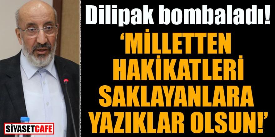 Abdurrahman Dilipak bombaladı: Milletten hakikatleri saklayanlara yazıklar olsun!