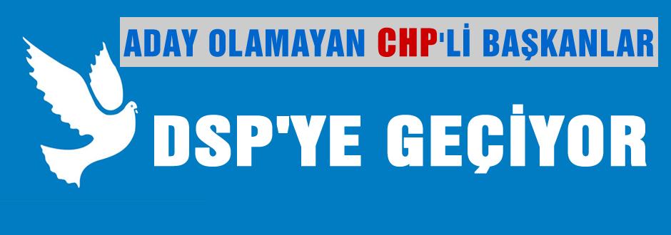 CHP'li başkanlar DSP'ye mi geçiyor